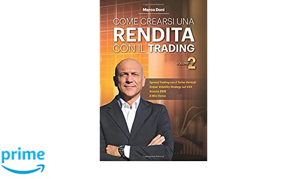 Come crearsi una rendita con il trading Vol.2: Turbo Vertical Mini Fence e SVS per Trading no Stress (Volume 2) (Italian Edition): Dr Marco Doni: ...