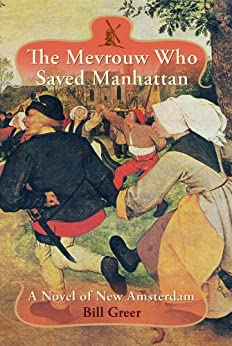 The Mevrouw Who Saved Manhattan:  A Novel of New Amsterdam by [Greer, Bill]