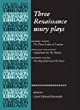 Three Renaissance Usury Plays: The Three Ladies of London, Englishmen for My Money, The Hog Hath Lost His Pearl (Revels Plays Companions Library)