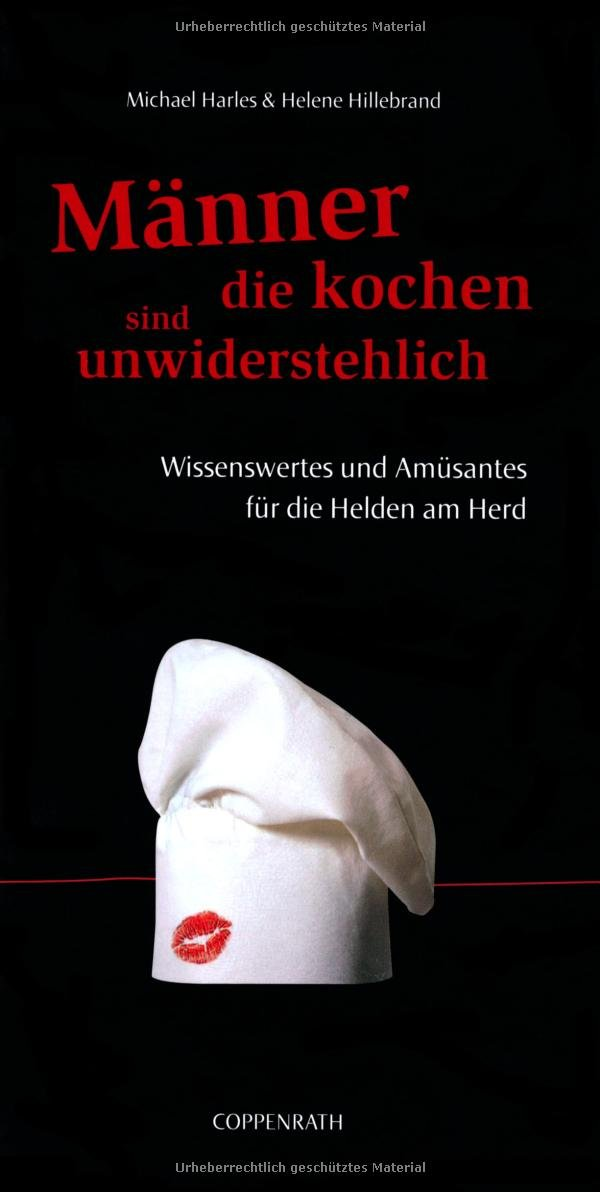 Männer, die kochen, sind unwiderstehlich: Wissenswertes und Amüsantes für die Helden am Herd (Geschenkbücher für Erwachsene)
