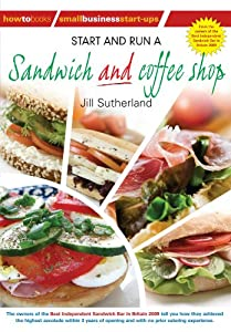 Start and Run a Sandwich and Coffee Shop (Small Business Start Ups) from How To Books Ltd