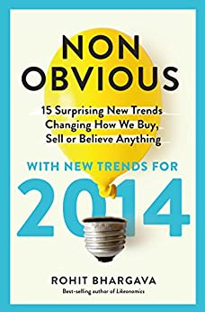 The 2014 Non-Obvious Trend Report: 15 Surprising New Trends Changing  How We Buy, Sell Or Believe Anything (The Non-Obvious Trend Report) by [Bhargava, Rohit]