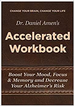 GO Downloads Change Your Brain, Change Your Life Accelerated Workbook: Boost Your Mood, Focus and Memory and Decrease Your Alzheimer's Risk by Daniel Amen