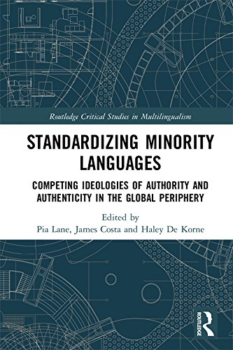 Standardizing Minority Languages: Competing Ideologies of Authority and Authenticity in the Global Periphery (Routledge Critical Studies in Multilingualism)