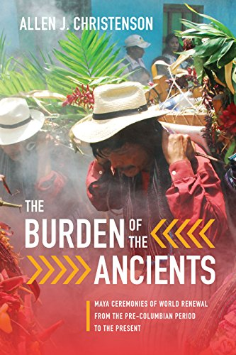 Download PDF The Burden of the Ancients - Maya Ceremonies of World Renewal from the Pre-columbian Period to the Present