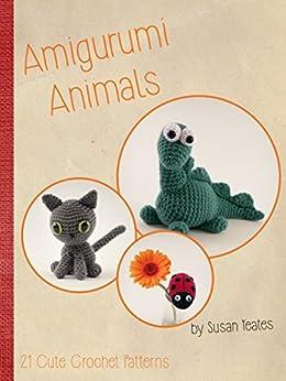 Amigurumi Animals Susan Yeates : Amazon.com: Amigurumi Animals: 21 Cute Crochet Patterns ...