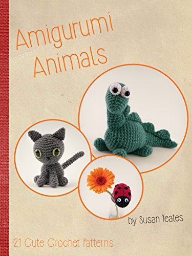 Amigurumi Animals 21 Cute Crochet Patterns Susan Yeates