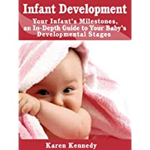 Infant Development: Your Infant's Milestones, An In-depth Guide to Your Baby's Developmental Stages
