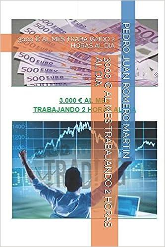 3000 € AL MES TRABAJANDO 2 HORAS AL DIA (TRADING) (Spanish Edition) (Spanish)