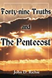 Forty-Nine Truths and the Pentecost, John D. Richie, 0595123023