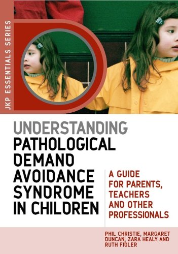 Understanding Pathological Demand Avoidance Syndrome In Children  A Guide For Parents Teachers And Other Professionals  JKP Essentials   English Edition