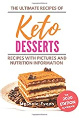 Keto Desserts: The Ultimate Keto Desserts Cookbook with Pictures and Nutrition Facts - 2020 Edition. From Creamy Tart, Chocolate Crunchy Bars to Lava Cake (Keto Cookbook 2020) Paperback