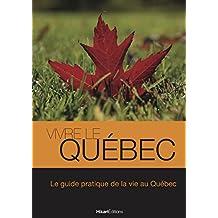 Vivre le Québec: Le guide pratique de la vie au Québec (Vivre le Monde) (French Edition)