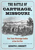 The Battle of Carthage, Missouri, Kenneth E. Burchett, 0786469595