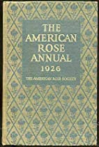 The American Rose Annual, The 1926 Year-Book…