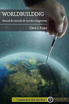 Worldbuilding: Manual de creación de mundos imaginarios (Spanish Edition) by [Peake, Chris J.]