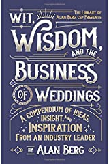 Wit, Wisdom and the Business of Weddings: A Compendium of Ideas, Insight and Inspiration from an Industry Leader Paperback