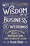 Wit, Wisdom and the Business of Weddings: A Compendium of Ideas, Insight and Inspiration from an Industry Leader