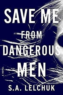 Book Cover: Save Me from Dangerous Men: A Novel