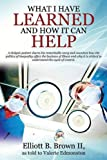 What I Have Learned and How It Can Help, Elliott B. Brown, 1478740175