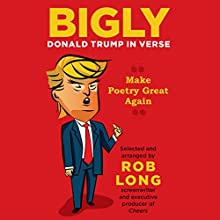 Bigly: Donald Trump in Verse Audiobook by Rob Long - editor Narrated by Peter Berkrot