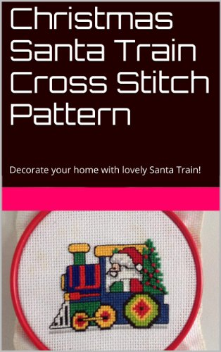 (Christmas Santa Train Cross Stitch Pattern: Decorate your home with lovely Santa Train!)