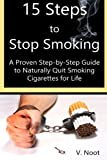 15 Steps to Stop Smoking: A Proven Step-by-Step Guide to Naturally Quit Smoking Cigarettes for Life (Quit Smoking Method)