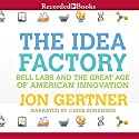 The Idea Factory: Bell Labs and the Great Age of American Innovation Audiobook by Jon Gertner Narrated by Chris Sorensen