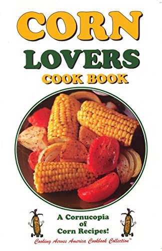 Corn Lovers Cookbook (Cooking Across America Cook Book Series)