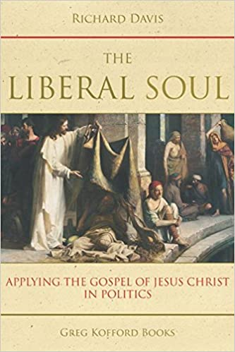 The liberal soul applying the gospel of jesus christ in politics the liberal soul applying the gospel of jesus christ in politics richard davis 9781589585836 amazon books fandeluxe Images