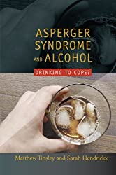 Asperger's Syndrome and Alcohol: Drinking to Cope