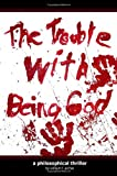 The Trouble with Being God, William Aicher, 0615259960