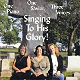 One Piano, One Savior, Three Voices... Singing To His Glory
