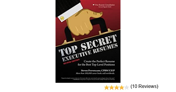 top secret executive resumes create the perfect resume for the best top level positions steve provenzano 9781435460409 amazoncom books