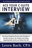 img - for Ace Your C-Suite Interview: International Headhunter Reveals Insider Strategies for Executive Job Search, Tips to Master Interviewing, Negotiating Better Salaries and Getting Hired Fast! book / textbook / text book