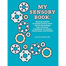 My Sensory Book: Working Together to Explore Sensory Issues and the Big Feelings They Can Cause: A Workbook for Parents, Professionals, and Children