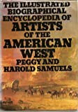The Illustrated Biographical Encyclopedia of Artists of the American West, Peggy Samuels and Harold Samuels, 0385017308