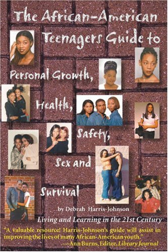 The African-American Teenagers Guide to Personal Growth, Health, Safety, Sex and Survival