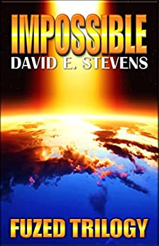 Impossible (Fuzed Trilogy Book 3) by [Stevens, David E]