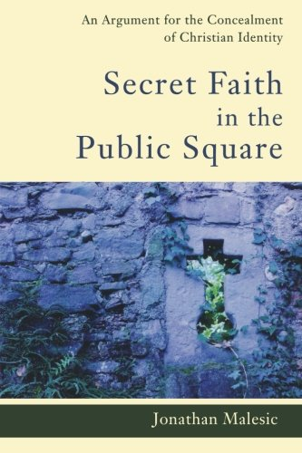 Secret Faith in the Public Square: An Argument for the Concealment of Christian Identity
