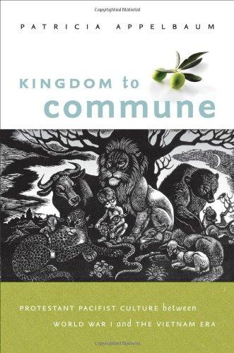 Kingdom to Commune: Protestant Pacifist Culture between World War I and the Vietnam Era by The University of North Carolina Press