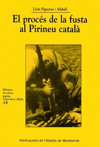 Descargar Libro El Procés De La Fusta Al Pirineu Català Lluís Figueras I Alaball