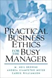 img - for Practical Business Ethics for the Busy Manager by M. Neil Browne (2003-12-27) book / textbook / text book