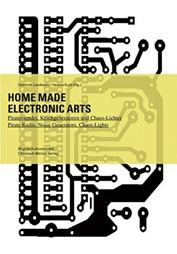 Home Made Electronic Arts: Do-it-yourself Piratensender, Krachgeneratoren und Videomaschinen
