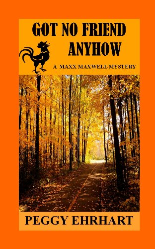 Got No Friend Anyhow (A Maxx Maxwell Mystery Book 2)