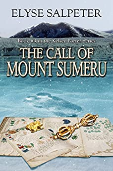 The Call of Mount Sumeru: Book #3 in the Kelsey Porter Series by [Salpeter, Elyse]