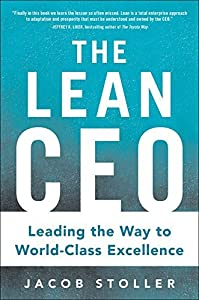 The Lean CEO: Leading the Way to World-Class Excellence by Jacob Stoller (2015-03-31)