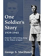 One Soldier's Story: 1939-1945: From the Fall of Hong Kong to the Defeat of Japan
