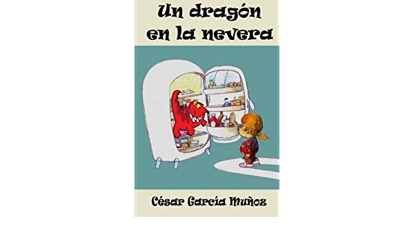 Un drag?n en la nevera Spanish Edition by C?sar Garc?a Mu?oz 2012 ...