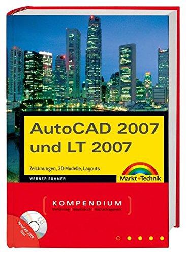 AutoCAD 2007 und LT 2007: Zeichnungen, 3D-Modelle, Layouts (Kompendium / Handbuch)